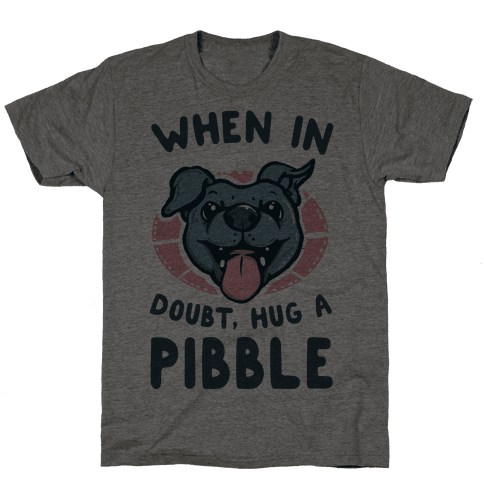 When in Doubt, Hug a Pibble! Mens T-Shirt