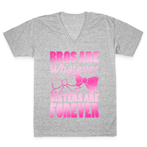 Bros Are Whatever Sisters Are Forever V-Neck Tee Shirt