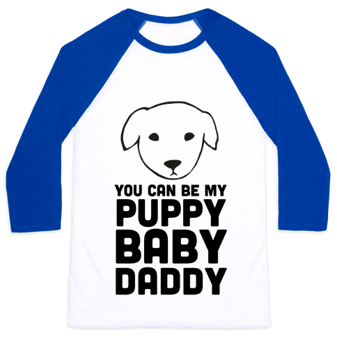 You Can Be My Puppy Baby Daddy Baseball Tee