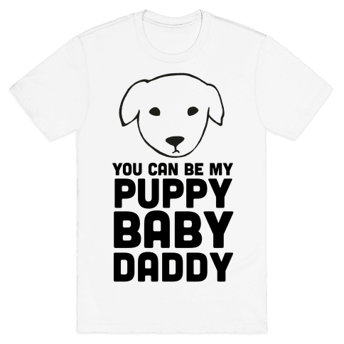 You Can Be My Puppy Baby Daddy Mens T-Shirt