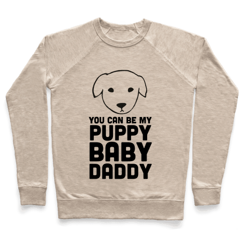 You Can Be My Puppy Baby Daddy Pullover