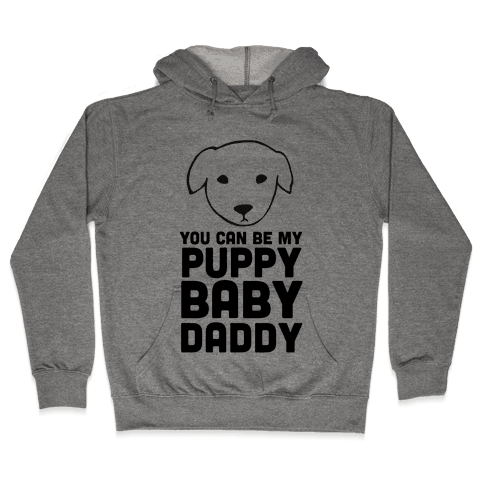 You Can Be My Puppy Baby Daddy Hooded Sweatshirt