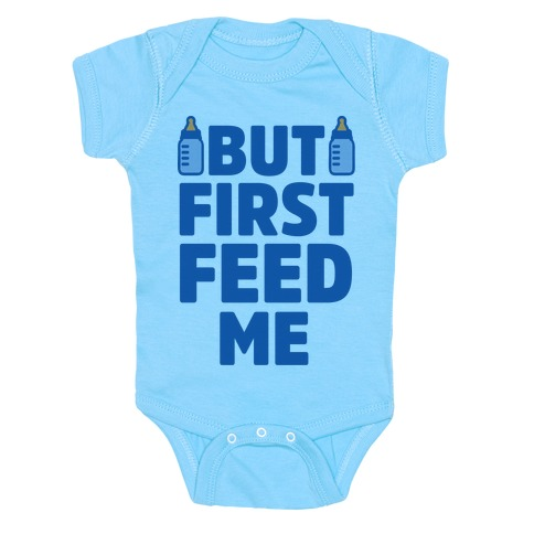 But First Feed Me Baby Onesy