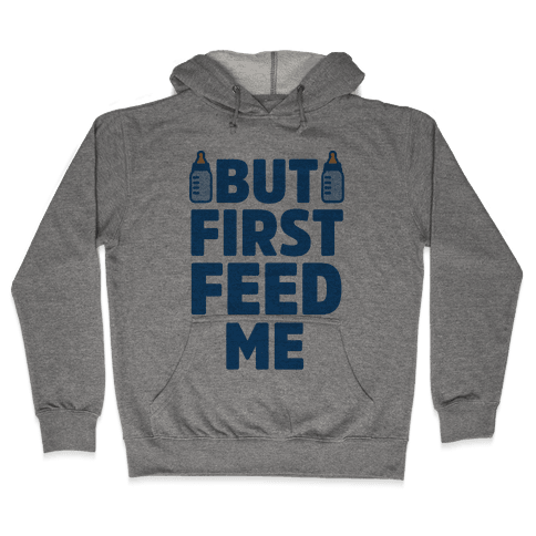 But First Feed Me Hooded Sweatshirt