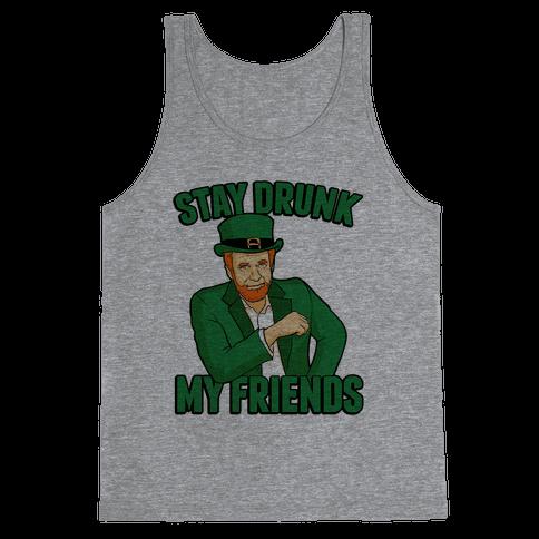 Stay Drunk My Friends Tank Top