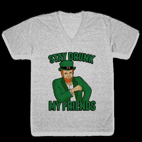 Stay Drunk My Friends V-Neck Tee Shirt