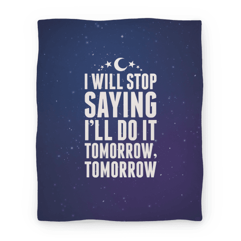 I'll Stop Saying I'll Do It Tomorrow, Tomorrow Blanket