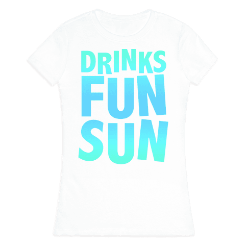 Drinks, Fun, & Sun Womens T-Shirt