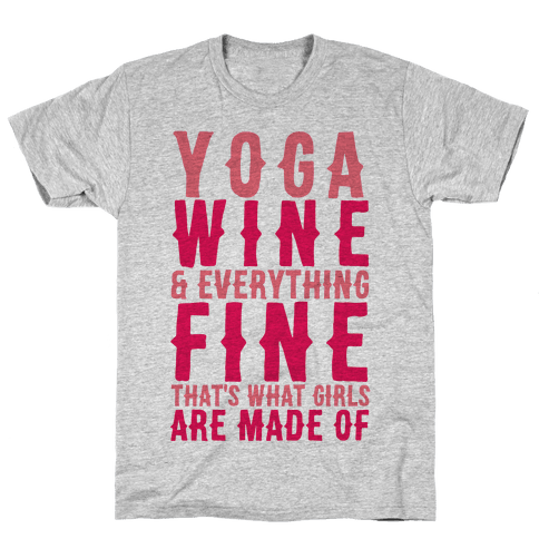 Yoga Wine & Everything Fine That's What Girls Are Made Of Mens T-Shirt