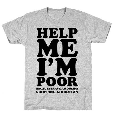 Help Me I'm Poor Because I Have an Online Shopping Addiction Mens T-Shirt