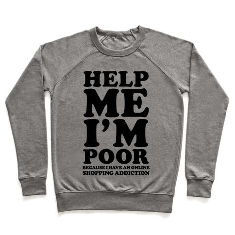 5c9d29ee6ac82c Help Me I m Poor Because I Have an Online Shopping Addiction Crewneck  Sweatshirt