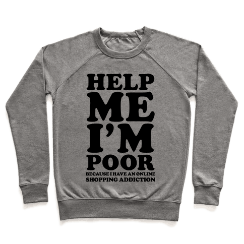 Help Me I'm Poor Because I Have an Online Shopping Addiction Pullover