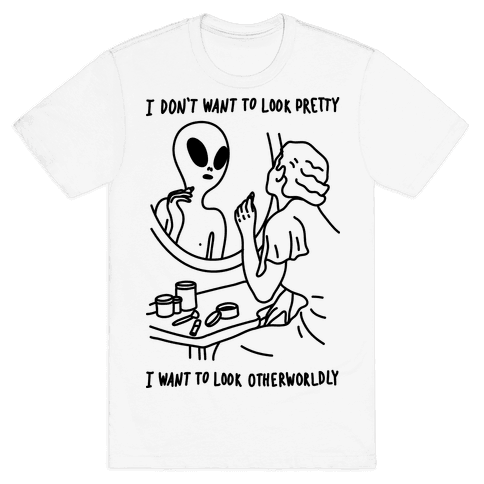 I Don't Want To Look Pretty I Want To Look Otherworldly Vanity Mens T-Shirt