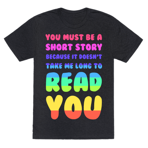 You Must Be a Short Story Because It Doesn't Take Me Long to Read You Mens T-Shirt