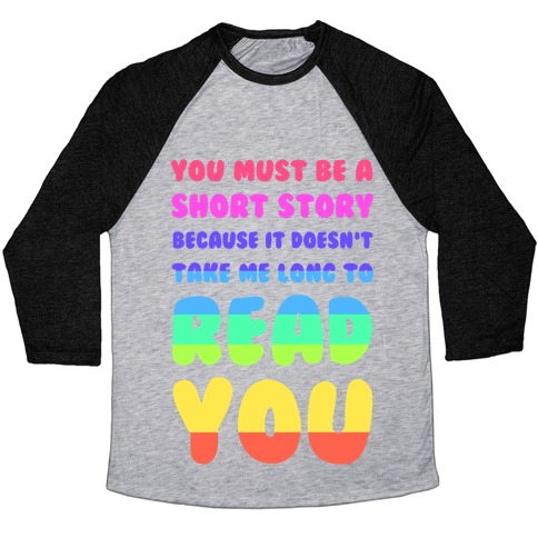You Must Be a Short Story Because It Doesn't Take Me Long to Read You Baseball Tee