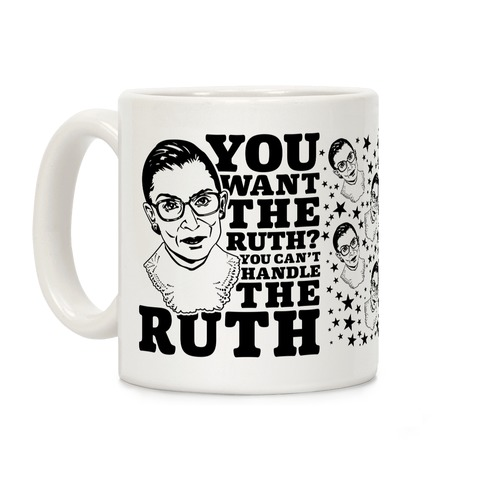 You Want the Ruth? You Can't Handle the Ruth Coffee Mug
