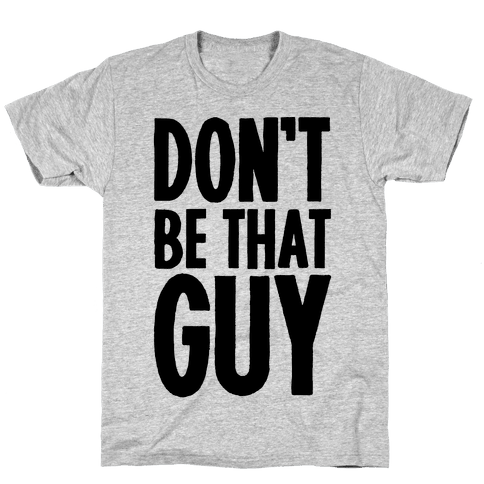 Don't Be That Guy  Mens T-Shirt