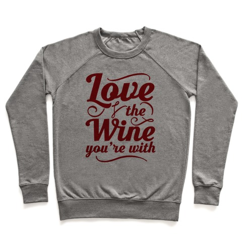 Love The Wine You're With Pullover