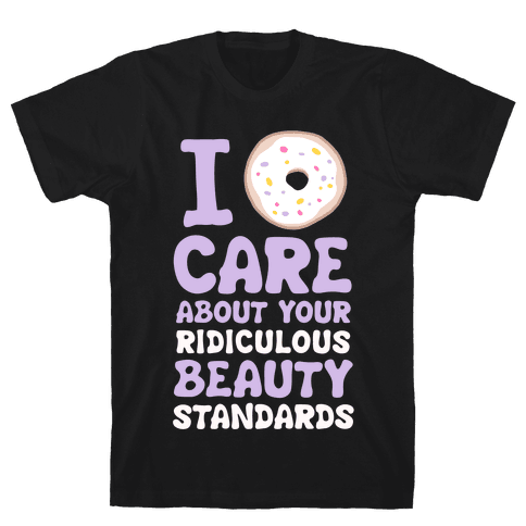 I Doughnut Care About Your Ridiculous Beauty Standards Mens T-Shirt