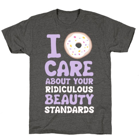 I Doughnut Care About Your Ridiculous Beauty Standards T-Shirt