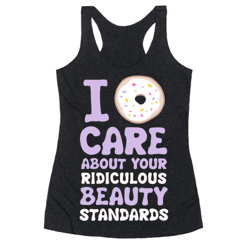 I Doughnut Care About Your Ridiculous Beauty Standards Racerback Tank Top
