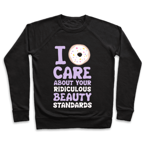 I Doughnut Care About Your Ridiculous Beauty Standards Pullover