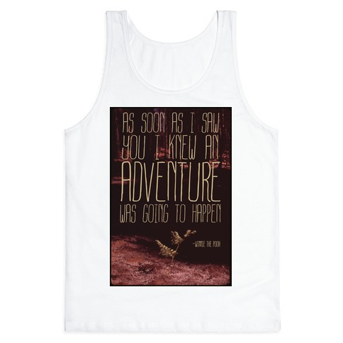 As Soon As I Saw You, I Knew an Adventure was Going to Happen Tank Top