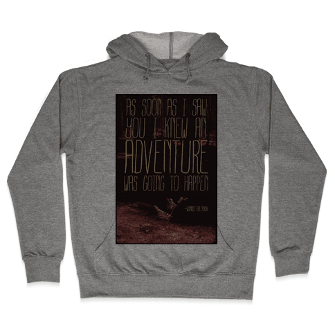 As Soon As I Saw You, I Knew an Adventure was Going to Happen Hooded Sweatshirt