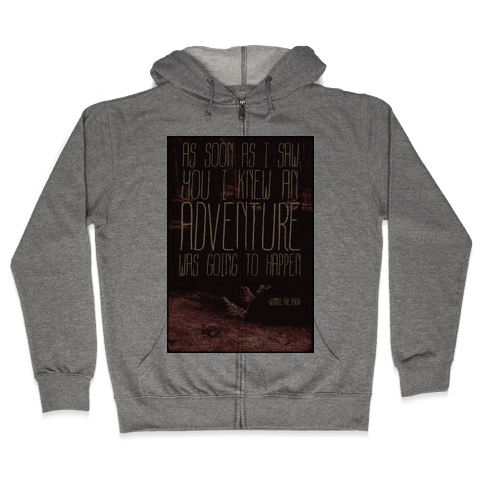 As Soon As I Saw You, I Knew an Adventure was Going to Happen Zip Hoodie