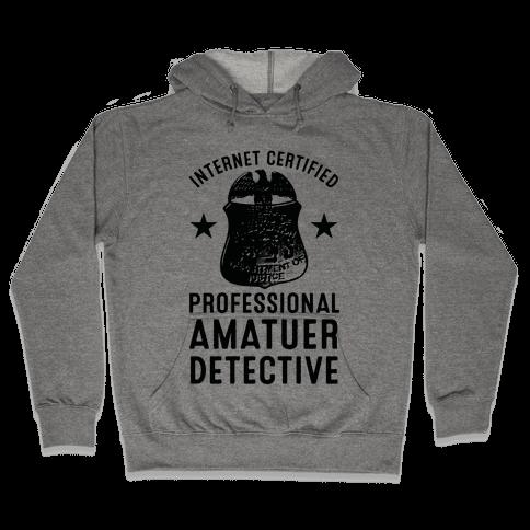 Internet Certified Amateur Detective Hooded Sweatshirt