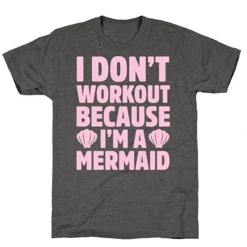 I Don't Workout Because I'm A Mermaid T-Shirt