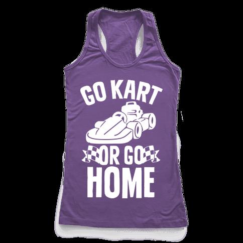 Go Kart or Go Home Racerback Tank Top