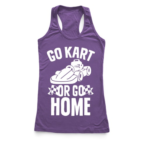 Go Kart or Go Home Racerback Tank Top