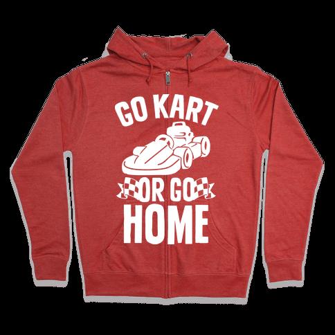 Go Kart or Go Home Zip Hoodie