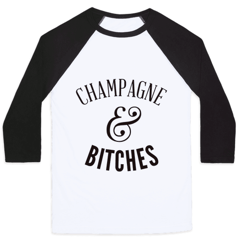 Champagne & Bitches Baseball Tee