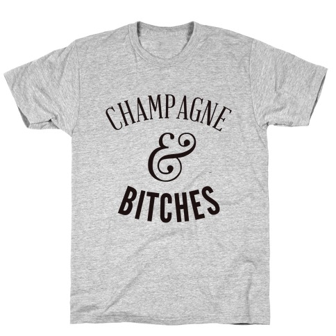 Champagne & Bitches Mens T-Shirt