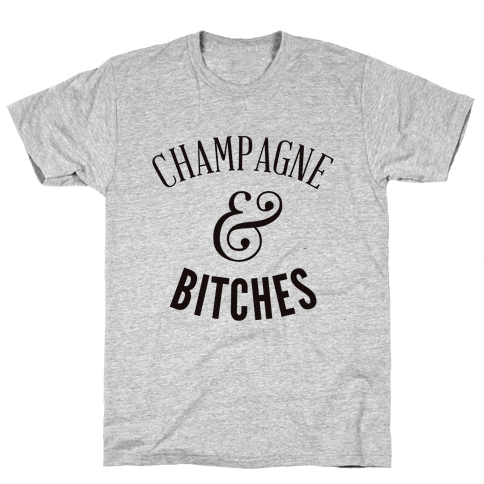 Champagne & Bitches Mens T-Shirt