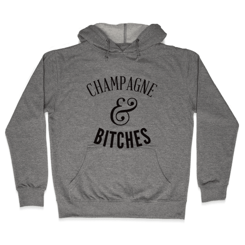 Champagne & Bitches Hooded Sweatshirt