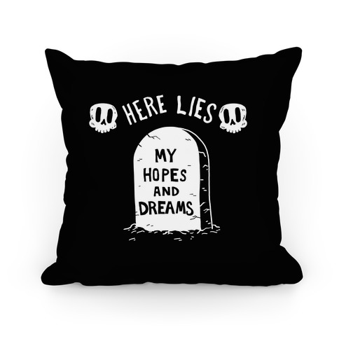 Here Lies My Hopes And Dreams Pillow
