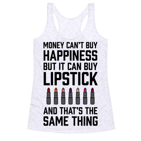 Money Can't Buy You Happiness But It Can Buy Lipstick Racerback Tank Top
