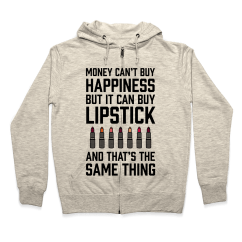 Money Can't Buy You Happiness But It Can Buy Lipstick Zip Hoodie