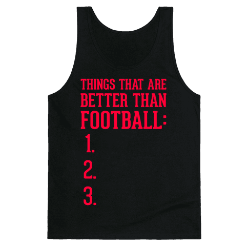 Things That Are Better Than Football Tank Top