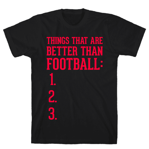 Things That Are Better Than Football Mens T-Shirt