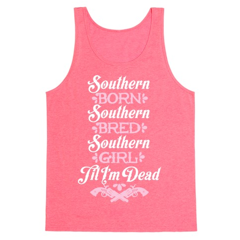 Southern Born, Southern Bred, Southern Girl 'Til I'm Dead Tank Top