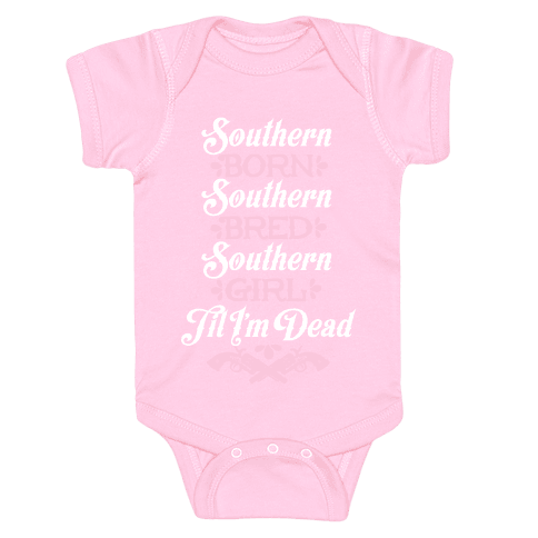 Southern Born, Southern Bred, Southern Girl 'Til I'm Dead Baby Onesy
