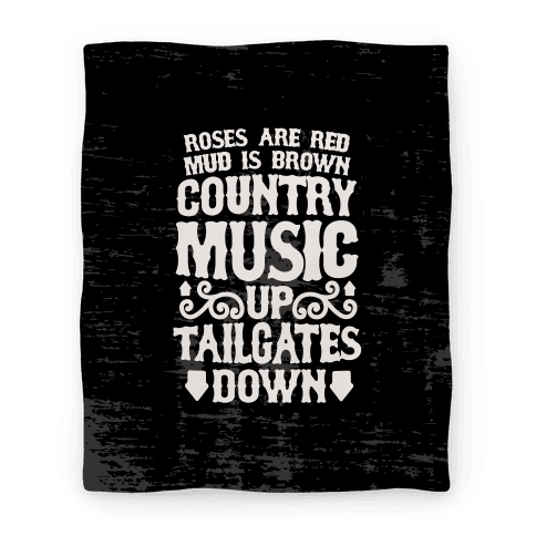 Roses Are Red, Mud Is Brown, Country Music Up, Tailgates Down Blanket
