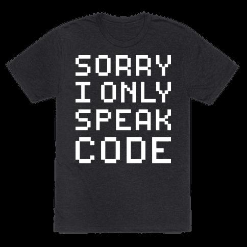 Sorry I Only Speak Code