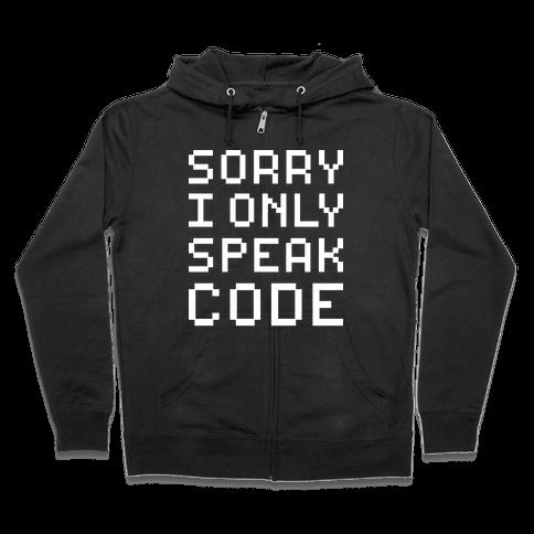 Sorry I Only Speak Code Zip Hoodie