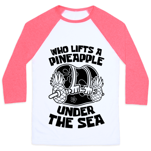 Who Lifts A Pineapple Under The Sea Baseball Tee