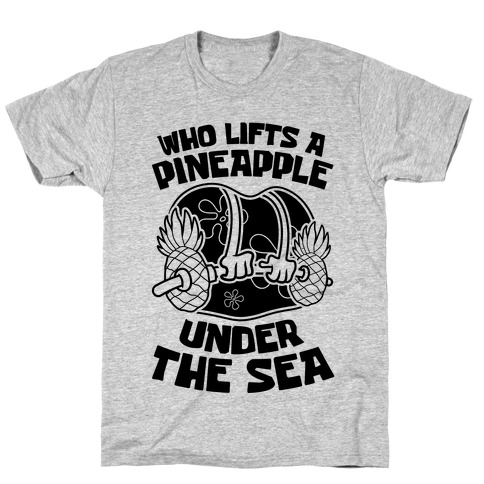 Who Lifts A Pineapple Under The Sea T-Shirt